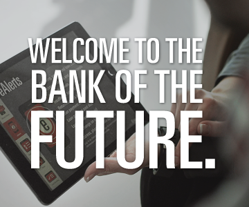 WELCOME TO THE BANK OF THE FUTURE.