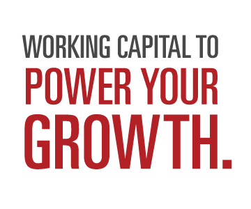 WORKING CAPITAL TO POWER YOUR GROWTH.